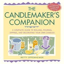 The Candlemaker's Companion: A Complete Guide to Rolling, Pouring, Dipping, and Decorating Your Own Candles